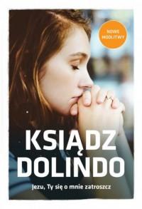 Ksiądz Dolindo. Jezu Ty się o mnie - okładka książki