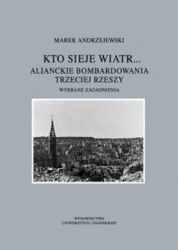 Kto sieje wiatr... Alianckie bombardowania - okładka książki