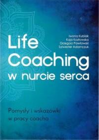 Life Coaching w nurcie serca. Pomysły i wskazówki w pracy coacha. Pomysły i wskazówki w pracy coacha - okładka książki