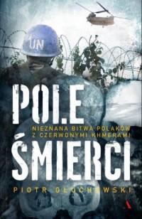 Pole Śmierci. Nieznana bitwa Polaków z Czerwonymi Khmerami - okładka książki