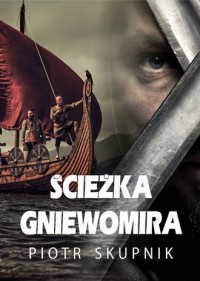 Ścieżka Gniewomira - Piotr Skupnik - okładka książki