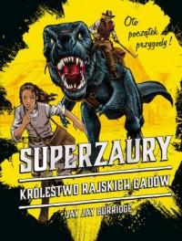Superzaury 1. Królestwo Rajskich Gadów - okładka książki
