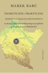 Teoretyczne i praktyczne aspekty zarządzania kryzysowego na obszarze województwa podkarpackiego - okładka książki