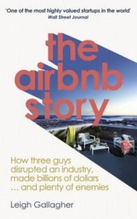 The Airbnb Story. How Three Guys Disrupted an Industry, Made Billions of Dollars ... and Plenty of Enemies - okładka książki