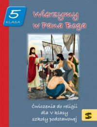 Wierzymy w Pana Boga 5. Ćwiczenia do religii. Szkoła podstawowa - okładka podręcznika