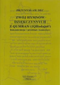 Zwój hymnów dziękczynnych z Qumran (1QHodajota). Rekonstrukcja-przekład-komentarz - okładka książki