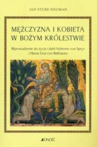 Mężczyzna i kobieta w Bożym Królestwie. Wprowadzenie do życia i dzieł Adrienne von Speyr i Hansa Ura von Balthasara - okładka książki