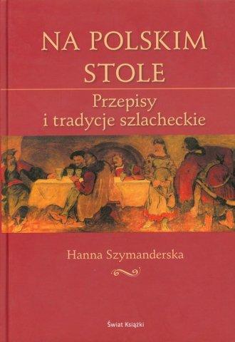 Na Polskim Stole Przepisy I Tradycje Szlacheckie