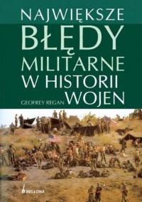 Największe błędy militarne w historii wojen - okładka książki