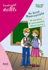 Teatrzyki dla dzieci. Na Dzień Nauczyciela - okładka książki