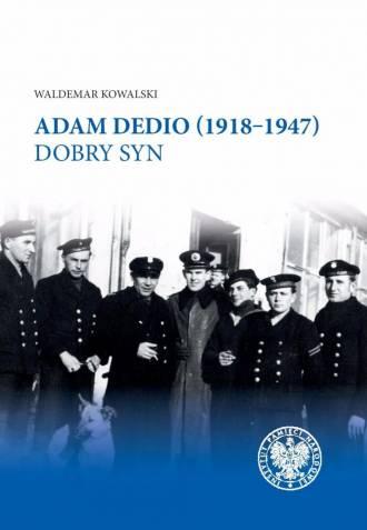 Adam Dedio (1918-1947). Dobry syn - okładka książki