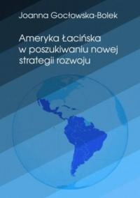 Ameryka Łacińska w poszukiwaniu nowej strategii rozwoju. Seria: Biblioteka Iberyjska - okładka książki