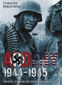 Ardeny 1944-1945. Ostatnie tchnienie wojsk pancernych Hitlera - okładka książki