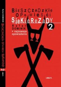 Bieszczadzkie opowieści Siekierezady 2 +najnowsze opowiadania - okładka książki