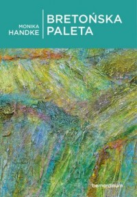 Bretońska paleta - Monika Handke - okładka książki