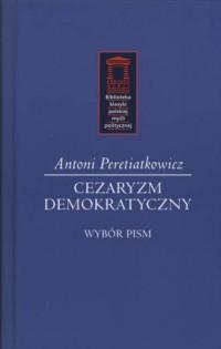 Cezaryzm demokratyczny. Wybór pism. - okładka książki