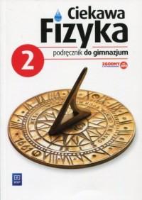 Ciekawa fizyka 2. Gimnazjum. Podręcznik - okładka podręcznika