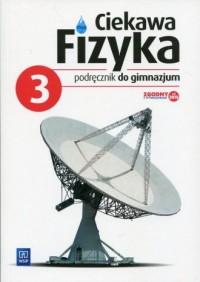 Ciekawa fizyka 3. Gimnazjum. Podręcznik - okładka podręcznika