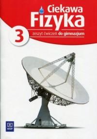 Ciekawa fizyka 3. Gimnazjum. Zeszyt ćwiczeń - okładka podręcznika