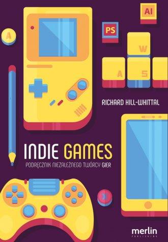 Indie games Podręcznik niezależnego - okładka książki