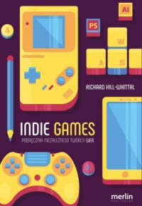 Indie games Podręcznik niezależnego twórcy gier - okładka książki