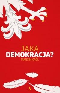 Jaka demokracja? - Marcin Król - okładka książki