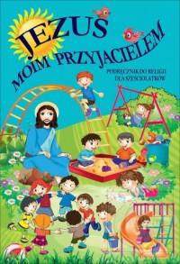 Jezus moim przyjacielem Podręcznik do religii dla sześciolatków - okładka książki