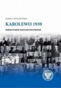 Karolewo 1939. Zbrodnie w obozie Selbstschutz Westpreussen - okładka książki