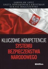 Kluczowe kompetencje systemu bezpieczeństwa narodowego - okładka książki