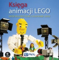 Księga animacji LEGO. Zrób własny film z klockami Lego - okładka książki