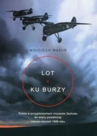 Lot ku burzy. Polska w przygotowaniach mocarstw Zachodu do wojny powietrznej marzec-sierpień 1939 roku - okładka książki