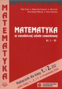 Matematyka w Zasadniczej Szkole Zawodowej 1-3. Zasadnicza Szkoła Zawodowa. Podręcznik - okładka podręcznika
