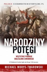 Narodziny potęgi. Wszystkie podboje Bolesława Chrobrego - okładka książki