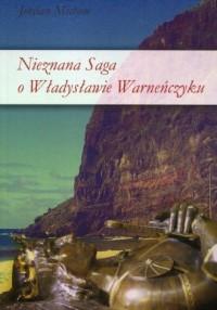Nieznana saga o Władysławie Warneńczyku - okładka książki