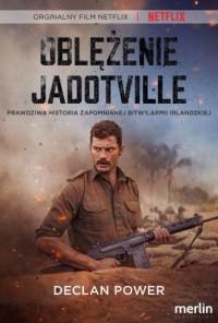 Oblężenie Jadotville. Prawdziwa historia zapomnianej bitwy armii irlandzkiej - okładka książki