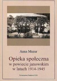 Opieka społeczna w powiecie janowskim w latach 1914-1945. Seria: Źródła i monografie - okładka książki