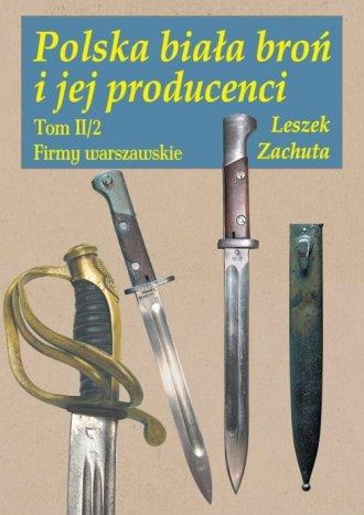 Polska biała broń i jej producenci. - okładka książki