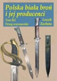 Polska biała broń i jej producenci. Tom 2/2 - okładka książki