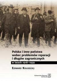 Polska i inne państwa wobec problemów reparacji i długów zagranicznych w latach 1918-1939 - okładka książki