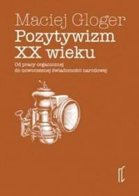 Pozytywizm XX wieku. Od pracy organicznej do nowoczesnej świadomości narodowej - okładka książki