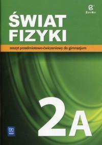 Świat fizyki 2A. Gimnazjum. Zeszyt przedmiotowo-ćwiczeniowy - okładka podręcznika