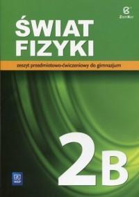 Świat fizyki 2B. Gimnazjum. Zeszyt przedmiotowo-ćwiczeniowy - okładka podręcznika