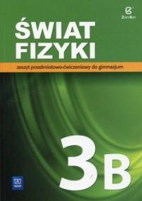 Świat fizyki 3B. Gimnazjum. Zeszyt przedmiotowo-ćwiczeniowy - okładka książki