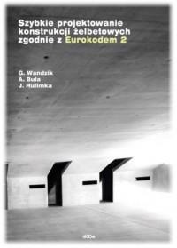 Szybkie projektowanie konstrukcji żelbetowych zgodnie z Eurokodem 2 - okładka książki