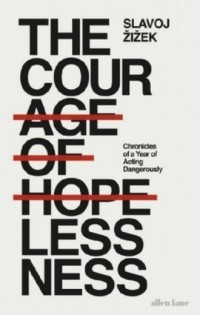The Courage of Hopelessness. Chronicles of a Year of Acting Dangerously - okładka książki