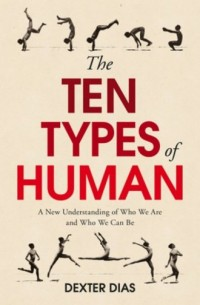 The Ten Types of Human. A New Understanding of Who We Are, and Who We Can Be - okładka książki