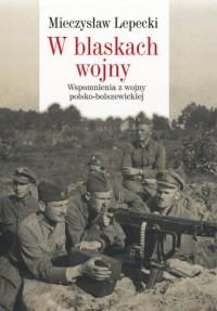 W blaskach wojny. Wspomnienia z - okładka książki
