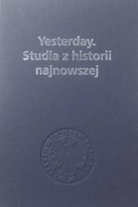 Yesterday. Studia z historii najnowszej. Księga dedykowana prof. Jerzemu Eislerowi w 65. rocznicę urodzin - okładka książki