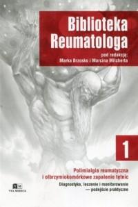 Biblioteka reumatologa. Tom 1. Polimialgia reumatyczna i olbrzymiokomórkowe zapalenie tętnic. Diagnostyka, leczenie i monitorowanie - podejście praktyczne - okładka książki
