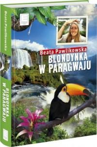 Blondynka w Paragwaju - Beata Pawlikowska - okładka książki